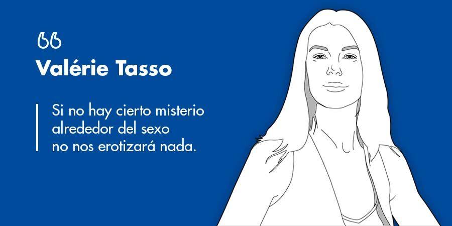 """Valérie Tasso: """"Si no hay cierto misterio alrededor del sexo no nos erotizará nada"""""""